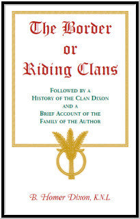 The Border or Riding Clans Followed by a History of the Clan Dixon and a Brief Account of the Family of the Author