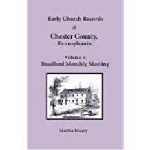 Early Church Records of Chester County, Pennsylvania, Volume 1: Bradford Monthly Meeting