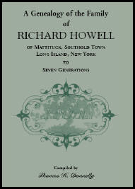 A Genealogy of the Family of Richard Howell of Mattituck, Southold Town, Long Island, New York to Seven Generations