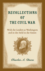 Recollections of the Civil War: With the Leaders at Washington and in the Fields in the Sixties