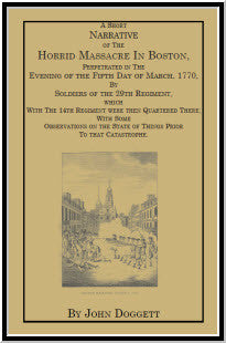 A Short Narrative of the Horrid Massacre in Boston, Perpetrated in the Evening of the Fifth Day of March, 1770