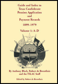 Guide and Index to Texas Confederate Pension Application and Payment Records, 1899-1979, Volume 1, A-D