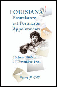 Louisiana Postmistress and Postmaster Appointments 20 June 1866-17 November 1931