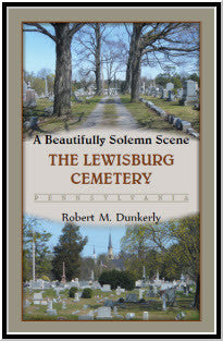 A Beautifully Solemn Scene: The Lewisburg Cemetery, Pennsylvania