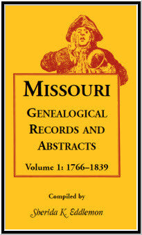 Missouri Genealogical Records and Abstracts, Volume 1: 1766-1839