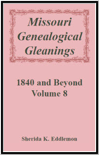 Missouri Genealogical Gleanings 1840 and Beyond, Volume 8