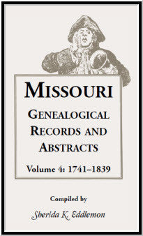 Missouri Genealogical Records and Abstracts, Volume 4: 1741-1839