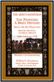 The Army's Handymen: The Pioneers, A Brief History. Roman 66 AD (Praecuria), British-Prussian-Austrian-French, 1066 through 1799 and a few Modern Contemporaries