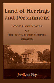 Land of Herrings and Persimmons: People and Places of Upper Stafford County, Virginia
