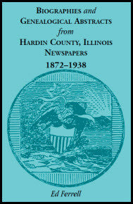 Biographics and Genealogical Abstracts from Hardin County, Illinois, Newspapers, 1872-1938