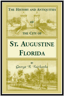 The History and Antiquities of the City of St. Augustine, Florida, Founded A.D. 1565. Comprising Some of the Most Interesting Portions of the Early History of Florida