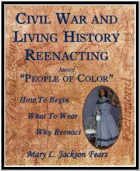 "Civil War and Living History Reenacting About ""People of Color"". How to Begin, What to Wear, Why Reenact"