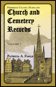 Frederick County, Maryland Church and Cemetery Records, Volume 7