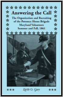 Answering the Call: The Organization and Recruiting of the Potomac Home Brigade, Maryland Volunteers, Summer and Fall, 1861