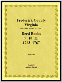 Frederick County, Virginia, Deed Book Series, Volume 3, Deed Books 9, 10, 11: 1763-1767