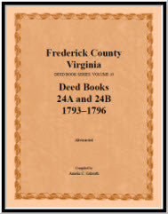 Frederick County, Virginia, Deed Book Series, Volume 10, Deed Books 24A and 24B  1793-1796