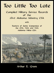 Too Little Too Late: Compiled Military Service Records of the 63rd Alabama Infantry CSA with Rosters of Some Companies of the 89th, 94th and 95th Alabama Militia CSA