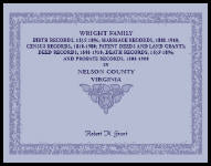 Wright Family Birth Records (1853-1896), Marriage Records (1808-1910), Census Records (1810-1900), Patent Deeds and Land Grants, Deed Records (1808-1910), Death Records (1853-1896), Probate Records (1808-1900), Nelson County, Virginia