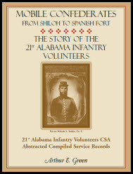 Mobile Confederates From Shiloh to Spanish Fort: The Story of the 21st Alabama Infantry Volunteers