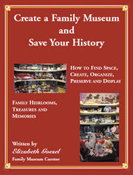 Create Your Family Museum and Save Your History: How to Find Space, Create, Organize, Preserve and Display Family Heirlooms, Treasures and Memories