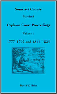 Somerset County, Maryland Orphans Court Proceedings, Volume 1: 1777-1792 and 1811-1823