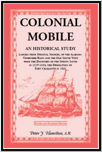 Colonial Mobile: An Historical Study, Largely from Original Sources, of the Alabama-Tombigbee Basin and the Old South West from the Discovery of the Spiritu Santo in 1519 until the Demolition of Fort Charlotte in 1821