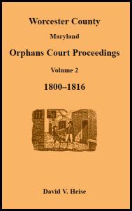 Worcester County, Maryland, Orphans Court Proceedings Volume 2, 1800-1816