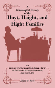 A Genealogical History of the Hoyt, Haight, and Hight Families: with Some Account of the earlier Hyatt Families, a List of the First Settlers of Salisbury and Amesbury, Massachusetts, Etc.