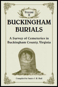 Buckingham Burials, A Survey of Cemeteries in Buckingham County, Virginia: Volume 2
