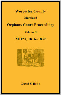 Worcester County, Maryland, Orphans Court Proceedings, MH23, Volume 3, 1816-1832