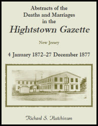 Abstracts of the Deaths and Marriages in the Hightstown Gazette, Vol. 2, 1872-1877