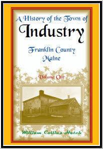History Of The Town Of Industry, Franklin County, Maine, From The Earliest Settlement In 1787 Down To The Present Time