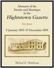 Abstracts of the Deaths and Marriages in the Hightstown Gazette, 5 January 1882-31 December 1885