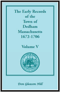 The Early records of the Town of Dedham, Massachusetts, 1672-1706: Volume V, A Complete Transcript of the Town Meeting and Selectmen's Records Contained in Book Five of the General Records of the Town