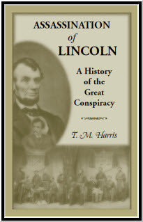The Assassination of Lincoln: A History of the Great Conspiracy: Trial of the Conspirators by a Military Commission