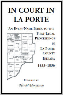 In Court In La Porte: An every-name index to the first legal proceedings in La Porte County, Indiana, 1833-1836, including some cases heard in 1837 and 1838