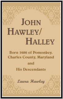 John Hawley/Halley: born 1686 of Pomonkey, Charles County, Maryland and His Descendants