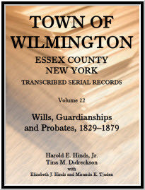 Town of Wilmington, Essex County, New York, Transcribed Serial Records, Volume 22: Wills, Guardianships and Probates, 1829-1879