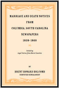 Marriage and Death Notices from Columbia, South Carolina, Newspapers, 1838-1860, including legal notices from burnt counties