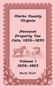 Clarke County, Virginia Personal Property Tax Lists: Volume 1, 1836-1853