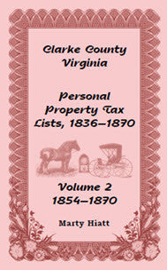 Clarke County, Virginia Personal Property Tax Lists: Volume 2, 1854-1870