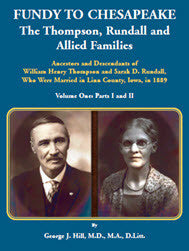 Fundy to Chesapeake; The Thompson, Rundall and Allied Families: Ancestors and Descendants of William Henry Thompson and Sarah D. Rundall, Who Were Married in Linn County, Iowa, in 1889