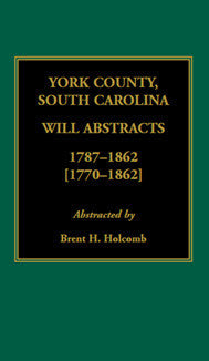 York County, South Carolina Will Abstracts, 1787-1862 [1770-1862]