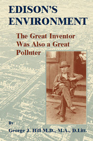 Edison's Environment: The Great Inventor Was Also A Great Polluter