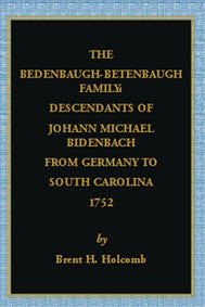 The Bedenbaugh-Betenbaugh Family: Descendants of Johann Michael Bidenbach from Germany to South Carolina, 175