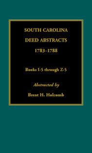 South Carolina Deed Abstracts, 1783-1788, Books I-5 through Z-5