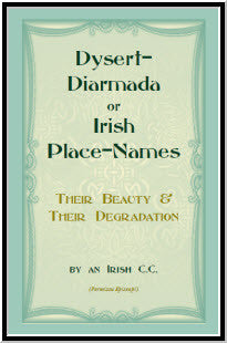 Dysert-Diarmada; or Irish Place-Names Their Beauty & Their Degradation