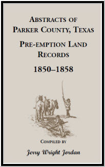 Abstracts of Parker County, Texas Pre-emption Land Records, 1850-1858