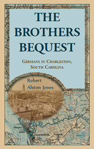 The Brothers Bequest: Germans in Charleston, South Carolina