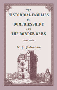 The Historical Families of Dumfriesshire and the Border Wars, 2nd Edition